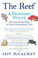 The Reef : A Passionate History - Iain McCalman