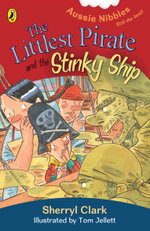 The Littlest Pirate and the Stinky Ship : Aussie Nibbles - Sherryl Clark
