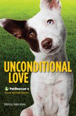 Unconditional Love : PetRescue's Great Animal Stories - Saskia Adams