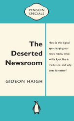 The Deserted Newsroom : Penguin Specials - Gideon Haigh