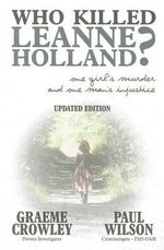 Who Killed Leanne Holland? : One Girl's Murder and One Man's Injustice - Graeme Crowley