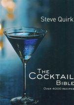 The Cocktail Bible : Over 4000 Recipes - Steve Quirk