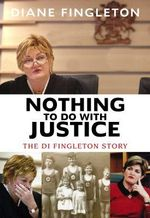 Nothing To Do With Justice :  The Di Fingleton Story - Diane Fingleton