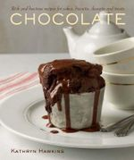 Chocolate :  Rich and Luscious Recipes for Cakes, Biscuits, Desserts and Treats - Kathryn Hawkins