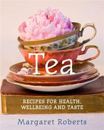 Tea : Recipes for Health Wellbeing and Taste - Margaret Roberts