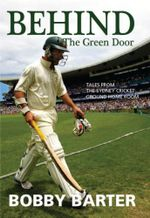 Behind the Green Door : Tales from the Sydney Cricket Ground Home Room - Bobby Barter