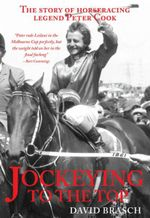 Jockeying to the Top : The Story of Horse Racing Legend Peter Cook - David Brasch