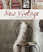 New Vintage : The Homemade Home : Beautiful Interiors and How-to Projects - Tahn Scoon