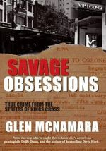 Savage Obsessions : True Crime from the Streets of Kings Cross - Glen McNamara