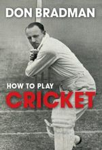 How to Play Cricket -  Don Bradman
