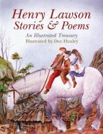 Henry Lawsons Stories & Poems : An Illustrated Treasury - Dee Huxley