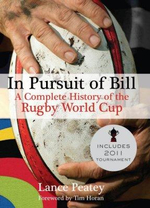 In Pursuit of Bill : A History of the Rugby World Cup - Lance Peatey