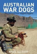 Australian War Dogs : The Story of Four-legged Diggers - Nigel Allsopp