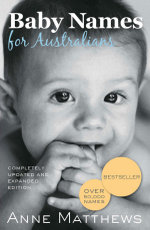 The Complete Book of Baby Names : Completed Updated and Expanded Edition - Anne Matthews