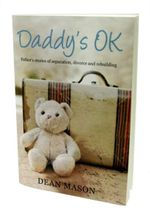 Daddy's OK : Fathers' Stories of Separation, Divorce and Rebuilding - Dean Mason