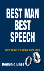 Best Man Best Speech :  How to be the Best Best Man - Dominic Bliss