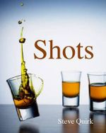 Shots : Little Drinks to Get the Party Started - Steve Quirk