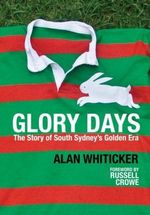 Glory Days : The Story of South Sydney's Golden Era - Alan Whiticker