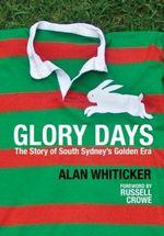 Glory Days : The Story of South Sydney's Golden Era - Alan Whiticker