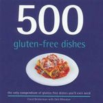 500 Gluten-free Dishes : The Only Compendium of Gluten-Free Dishes You'll Ever Need - Carol Beckerman