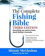 The Complete Fishing Bible : Everything You Need to Know About Fishing in Australia - Alistair David McGlashan