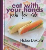 Eat with Your Hands : Sushi for Kids - Hideo Dekura