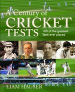 A Century of Cricket Tests - Liam Hauser
