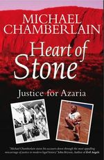 Heart of Stone : My Quest for Justice for Azaria - Michael Chamberlain