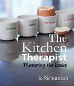 The Kitchen Therapist : Mastering the Basics - Jo Richardson