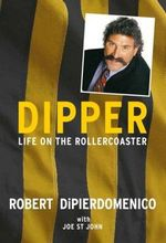 Dipper : My Life on the Rollercoaster - Robert Di Pierdomenco