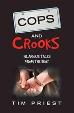 Cops and Crooks : Hilarious Tales on the Beat - Tim Priest