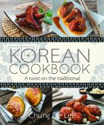 Korean Cookbook : A Twist on the Traditional - Chung Jae Lee
