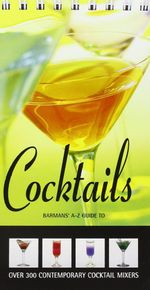 Cocktails : Barmans' A-Z Guide - New Holland Publishers