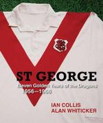 St George Dragons 1956 - 1966 : 11 Golden Years of the Dragons - Collis Ian & Whiticker Alan