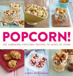 Popcorn! 100 Amazing Recipes - Carol Beckerman