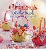 The Ultimate Party Book for Kids - Sam Rice