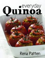 Everyday Quinoa : Quinoa Collection : Book 3 - Rena Patten