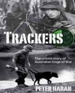 Trackers : The Untold Story of Australian Dogs of War - Peter Haran
