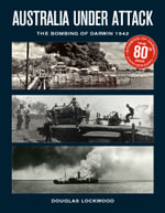 Australia Under Attack : The Bombing of Darwin - 1942 - Douglas Lockwood