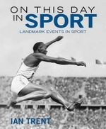 On This Day in Sport : Landmark Events in Sport - Ian Trent