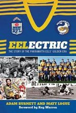 Eelectric : Story of Parramatta's Golden - Logue Matt & Burnett Adam