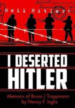 I Deserted Hitler : Memoirs of Bruno J Trappmann - Nancy F. Inglis