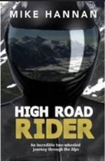 High Road Rider : An Incredible Two-wheeled Journey Through the Alps - Mike Hannan