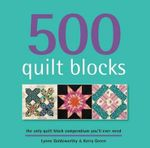 500 Quilt Blocks : A Celebration of the Colourful, Wonderful Dinner P... - Lynne Goldsworthy