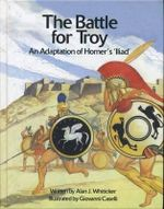 The Battle for Troy : An Adaptation of Homer's 'Iliad' - Alan J. Whiticker