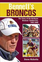 Bennett's Broncos : The Story of the Brisbane Broncos' Golden Era, 1992-2000 - Steve Ricketts