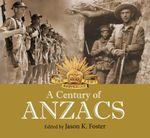 A Century of Anzacs - Jason K. Foster