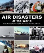 Air Disasters of the World : From the Early Days of Flight to the Jet Age - Disasters in the Sky - Xavier Waterkeyn