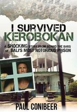 I Survived Kerobokan - Paul Conibeer