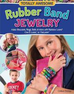 Totally Awesome Rubber Band Jewellery : Make Bracelets, Rings, Belts & More with Rainbow Loom, Cra-Z-Loom, or FunLoom - Colleen Dorsey